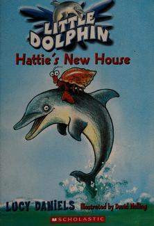 Cover of: Hattie's New House (Little Dolphin #1) | Lucy Daniels