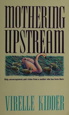 Cover of: Mothering upstream   Virelle Kidder