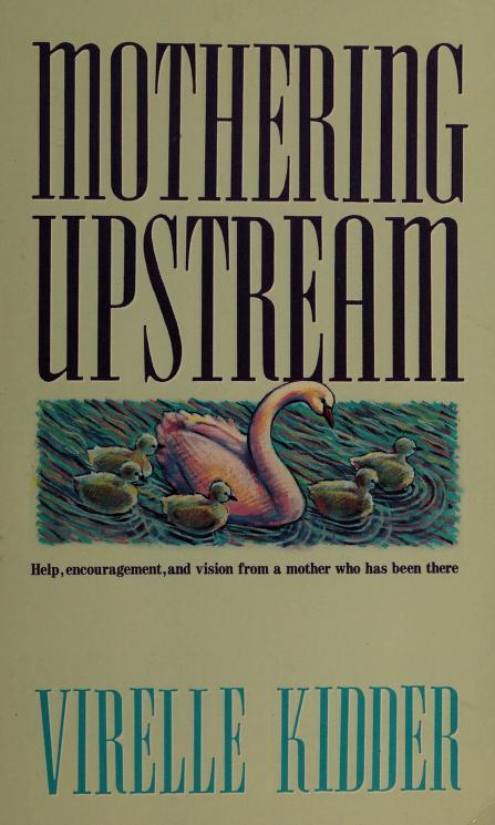 Mothering upstream by Virelle Kidder